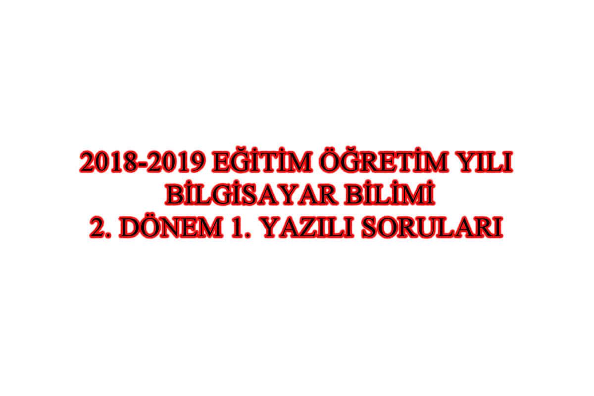 Photo of 2018-2019 Bilgisayar Bilimi 2. Dönem 1. Yazılı Sınav Soruları