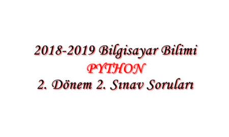 2018-2019 Bilgisayar Bilimi 2. Dönem 2. Yazılı Sınav Soruları
