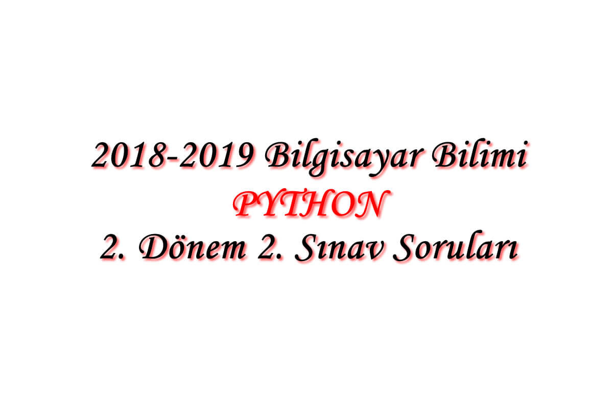 Photo of 2018-2019 Bilgisayar Bilimi 2. Dönem 2. Yazılı Sınav Soruları