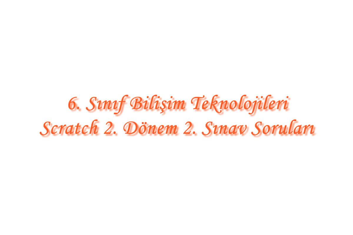 6. Sınıf Bilişim Teknolojileri Scratch 2. Dönem 2. Sınav Soruları